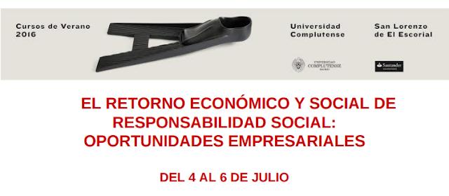 Julio 2017 Universidad Complutense de Madrid. Curso de verano 2017 El retorno económico y social de responsabilidad social: oportunidades empresariales