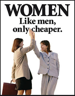 Women: Like men, only cheaper.