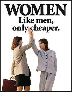 Women: Like men, only cheaper.
