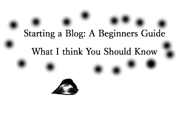 STARTING YOUR OWN BLOG: A BEGINNERS GUIDE