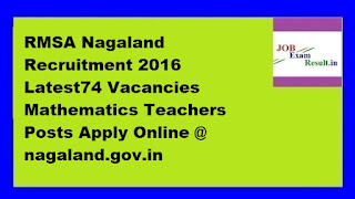 RMSA Nagaland Recruitment 2016 Latest74 Vacancies Mathematics Teachers Posts Apply Online @ nagaland.gov.in