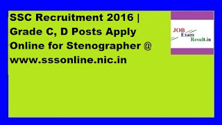 SSC Recruitment 2016 | Grade C, D Posts Apply Online for Stenographer @ www.sssonline.nic.in