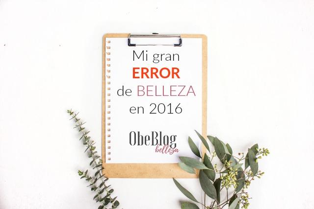 Mi_gran_error_de_Belleza_en_2016_obeblog