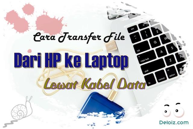 Cara Transfer File Dari Hp ke Laptop Lewat Kabel Data