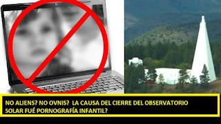 PORNOGRAFÌA INFANTIL el verdadero motivo de cierre del observatorio solar, ni alienígenas ni ovnis! #Katecon2006