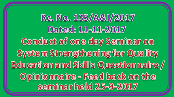 Rc No 135 || Conduct of one day Seminar on System Strengthening for Quality Education and Skills — Questionnaire / Opinionnaire - Feed back on the seminar held 25-9-2017