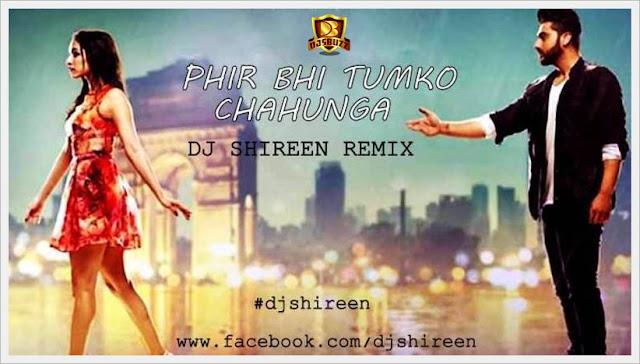 PHIR BHI TUMKO CHAHUNGA – DJ SHIREEN REMIX