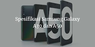 Spesifikasi Samsung Galaxy A30 dan A50 Harga 3 jutaan