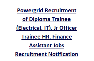 Powergrid Recruitment of Diploma Trainee (Electrical, IT), Jr Officer Trainee HR, Finance Assistant Jobs Recruitment Notification 2017