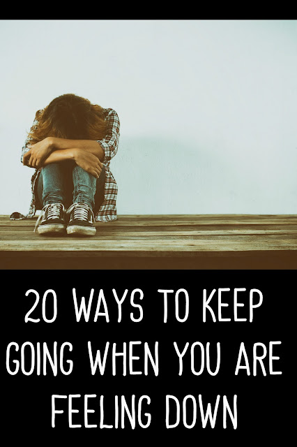 20 ways to help you keep going when you are feeling down
