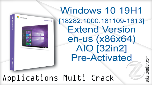 Windows 10 19H1 [18282.1000.181109-1613] Extend Version en-us (x86x64) AIO [32in2] Pre-Activated