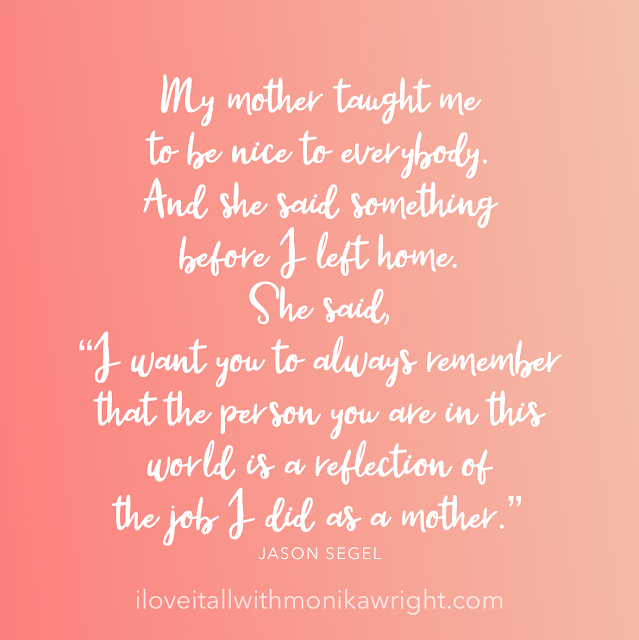 #The Sunday Quote #Mom quote #My Mother Taught Me #Jason Segel #Reflection #Mother