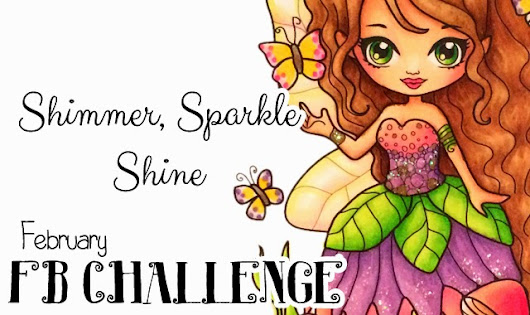 February Facebook Challenge : Shimmer, Sparkle and Shine