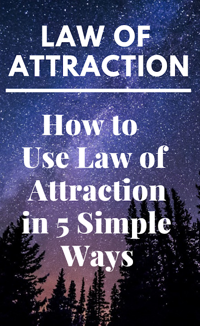 5 Simple Ways to Change Your Life With The Law Of Attraction