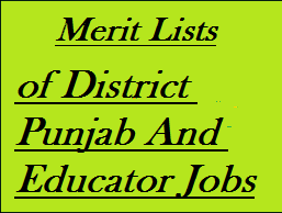 District Wise Punjab Educator Jobs Merit Lists, Eligibility Criteria Punjab educator jobs, method of applying District Wise Punjab Educator Jobs,
