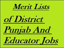 District Wise Punjab Educator Jobs Merit Lists, Eligibility Criteria Punjab educator jobs, method of applying District Wise Punjab Educator Jobs,