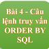 Bài 4 - Câu lệnh truy vấn ORDER BY SQL