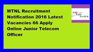 MTNL Recruitment Notification 2016 Latest Vacancies 66 Apply Online Junior Telecom Officer