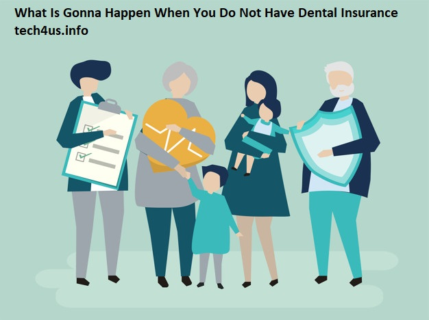 What Is Gonna Happen When You Do Not Have Dental Insurance