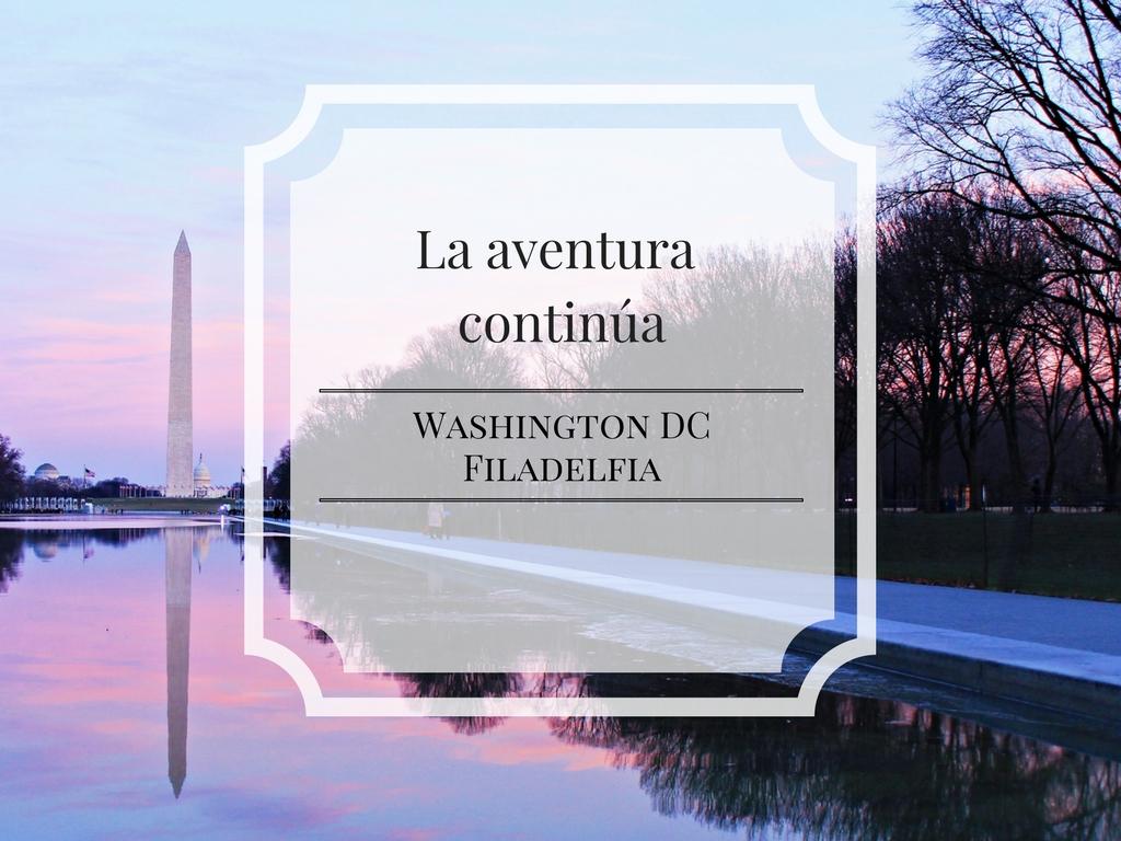 La aventura continúa: Washington DC & Filadelfia - Érase una vez