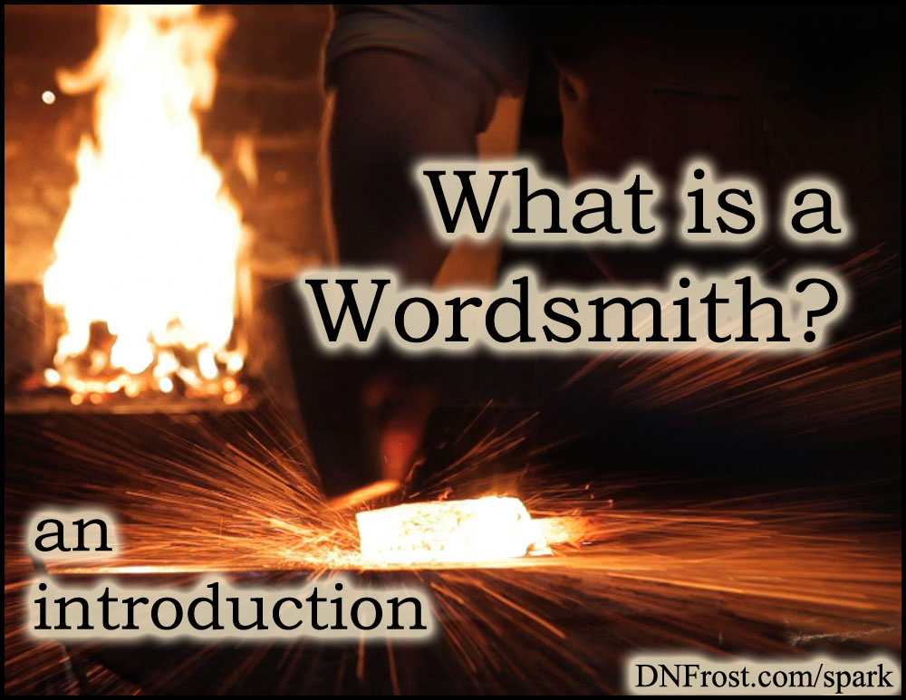 What is a Wordsmith? An introduction to crafting words into manuscripts http://www.dnfrost.com/2015/01/what-is-a-wordsmith.html #TotKW Inspiration and spark by D.N.Frost @DNFrost13 Part 2 of a series.