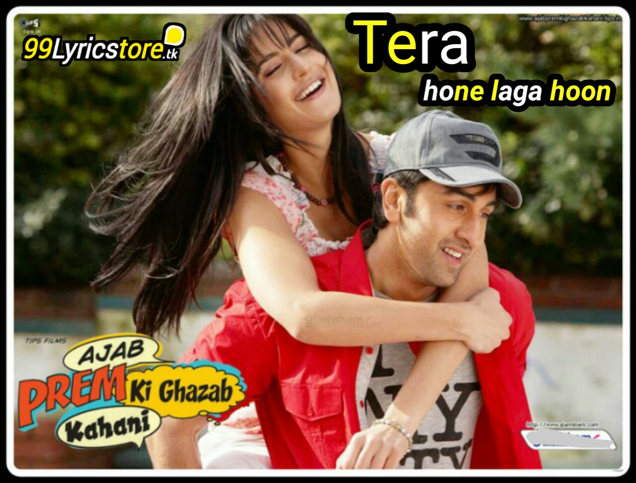 Tera Hone Laga Hoon Lyrics – Atif Aslam | Ajab Prem Ki Gajab Kahani | Pritam | Ranbir Kapoor & Katrina Kaif | Best Song Of Atif Aslam, Ajab Prem Ki Gajab Kahani Songs Lyrics, Ranbir Kapoor Top Songs Lyrics, Katrina Kaif Song Lyrics, Pritam Song Lyrics, Atif Aslam Hindi Song Lyrics