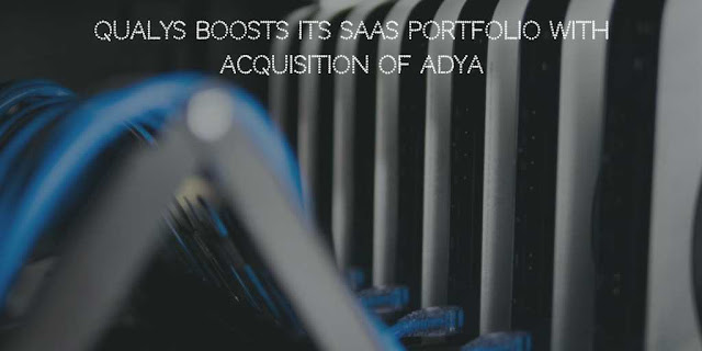 Qualys boosts its SaaS Portfolio with Acquisition of Adya
