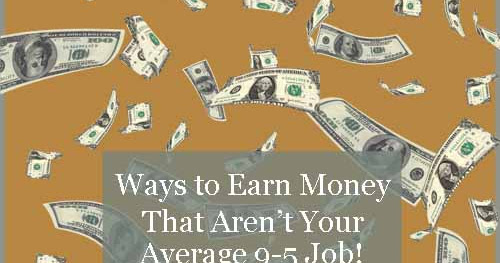 Reviewing Ways to Earn Money That Aren't Your Average 9 to 5 Job