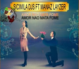 Sicimila Djs Feat. Mánaz Layzer - Amor Não Mata Fome