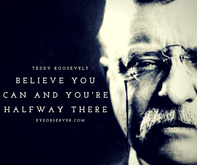 Teddy Roosevelt Quotes Believe you can and you're halfway there