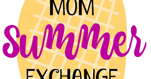 Mom Summer Exchange