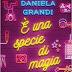 """""""È una specie di magia""""di Daniela Grandi"""
