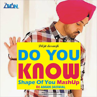 Do You Know (Shape of you Mashup) - DJ Aman Jaiswal