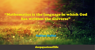 """Mathematics is the language in which God has written the universe""  ― Galileo Galilei"