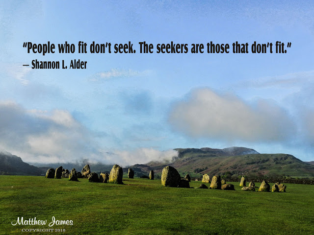"""People who fit don't seek. The seekers are those that don't fit."" ― Shannon L. Alder"