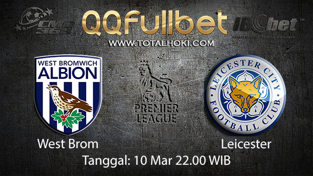 BOLA88 - PREDIKSI TARUHAN BOLA WEST BROM VS LEICESTER 10 MARET 2018 ( ENGLISH PREMIER LEAGUE )