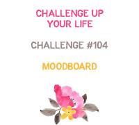 http://challengeupyourlife.blogspot.com/2019/01/challenge-104-moodboard.html#.XEStRWnuOUk