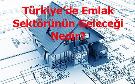 Türkiye'de Emlak Sektörünün Geleceği Nedir?