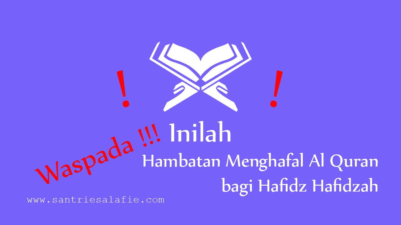 Waspada, Inilah Hambatan Menghafal Al Quran bagi Hafidz Hafidzah by Santrie Salafie