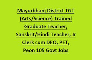Mayurbhanj District TGT (Arts, Science) Trained Graduate Teacher, Sanskrit, Hindi Teacher, Jr Clerk cum DEO, PET, Peon 105 Govt Jobs