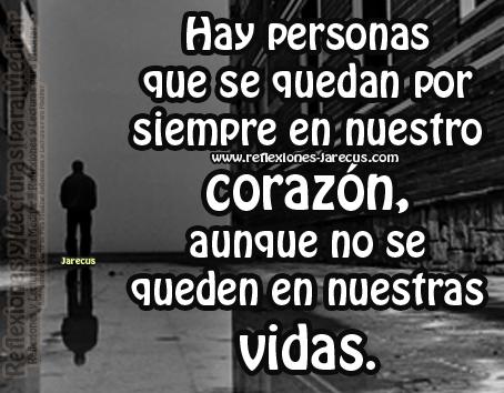 Hay personas que se quedan por siempre en nuestro corazón aunque no se queden en nuestras vidas.