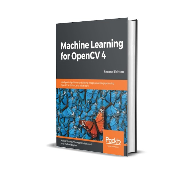 MACHINE LEARNING FOR OPENCV 4 : intelligent algorithms for building image processing apps
