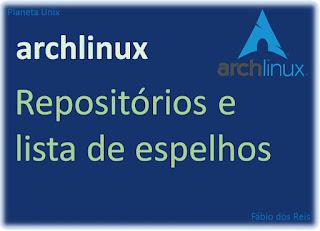 Arch Linux - Repositórios e lista de Espelhos