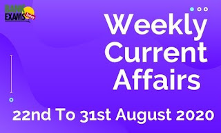 Weekly Current Affairs 22nd To 31st August 2020
