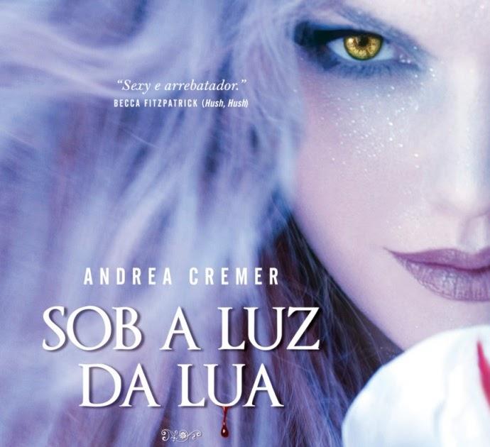 "297320338 Lendo Nas Entrelinhas: ""SOB A LUZ DA LUA"" (Andrea Cremer)"