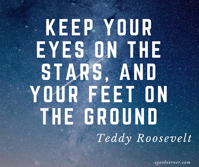Teddy Roosevelt Quotes Keep your eyes on the stars, and your feet on the ground