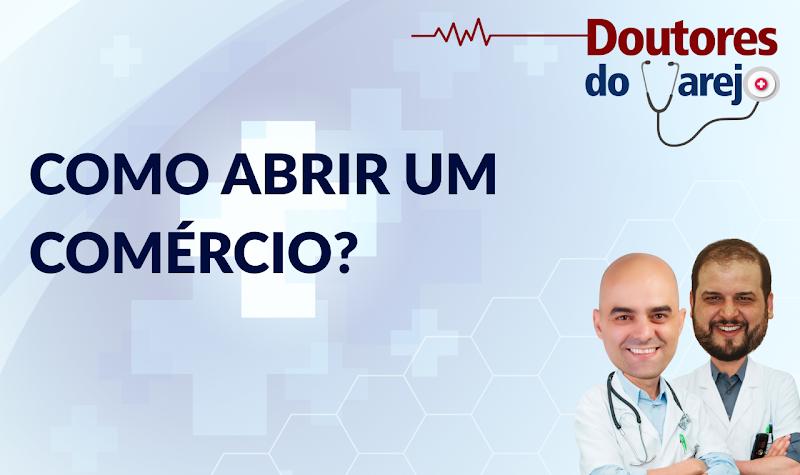 Como abrir um comércio - Doutores do Varejo - S01E11