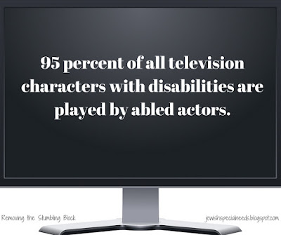 95 percent of all television characters with disabilities are played by abled actors; Removing the Stumbling Block