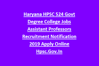 Haryana HPSC 524 Govt Degree College Jobs Assistant Professors Recruitment Notification 2019 Apply Online Hpsc.Gov-in