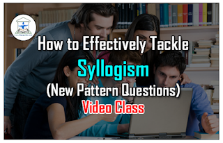 How to Tackle Syllogism New Pattern Questions Effectively: Video Class